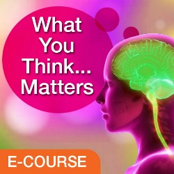 What You Think... Matters - eCourse